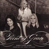 Point of Grace: Directions Home (Songs We Love, Songs You Know) *