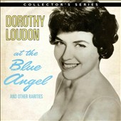 Dorothy Loudon: Dorothy Loudon at the Blue Angel and Other Rarities