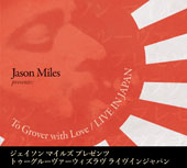 Jason Miles (Composer/Producer): To Grover With Love: Live in Japan [Digipak] *