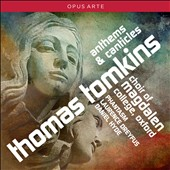 Thomas Tomkins (1572-1656): Anthems & Canticles / Laurence Dreyfus, Oxford Choir of Magdalen College; Phantasm