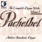 Pachelbel: Complete Organ Works Vol 1 / Antoine Bouchard
