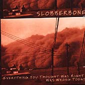 Slobberbone: Everything You Thought Was Right Was Wrong Today