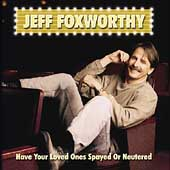 Jeff Foxworthy: Have Your Loved Ones Spayed or Neutered
