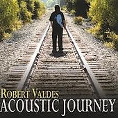 Robert Valdes: Acoustic Journey *