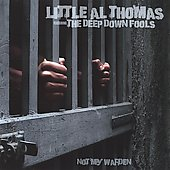 Little Al Thomas & The Deep Down Fools/Little Al Thomas: Not My Warden