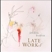 John Zorn (Composer)/Fred Frith: Late Works