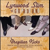 Igor Prado Band/Lynwood Slim & Igor Prado Band/Lynwood Slim: Brazilian Kicks