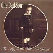 One Bad Son: This Aggression Will Not Stand