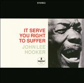 John Lee Hooker: It Serves You Right to Suffer