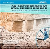 Thea Musgrave: An Occurrence at Owl Creek Bridge / Jake Gardner, baritone