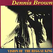 Dennis Brown: Vision of the Reggae King