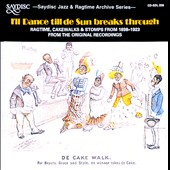 Various Artists: I'll Dance Till De Sun Breaks Through: Ragtime, Cakewalks and Stomps from 1898 to 1923 from the Original Recordings