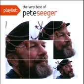 Pete Seeger (Folk Singer): Playlist: The Very Best of Pete Seeger