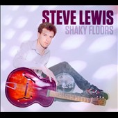 Steve Lewis: Shaky Floors [Digipak]