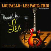 Lou Pallo: Thank You Les: A Tribute to Les Paul [Digipak] *