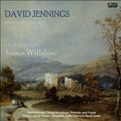 David Jennings: Music for Piano - Piano Sonata; 3 Sonatinas; 3 Lyrical Pieces; Miniature Suite / James Willshire, piano