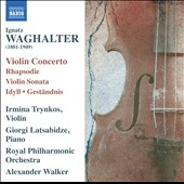 Ignatz Waghalter: Violin Concerto; Rhapsodie; Violin sonata; Idyll; Gestandnis / Irmina Trynkos, violin