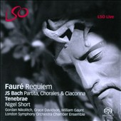 Fauré: Requiem; Bach: Partitas, Chorales & Ciaconna / Tenebrae; Nigel Short, London Symphony Orchestra; Gordan Nikolitch, Grace Davidson, William Gaunt