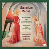 Mysterium Mariae: Marian Songs of the Late Middle Ages / Ensemble fur fruhe Musik Augsburg