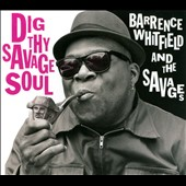 Barrence Whitfield & the Savages: Dig Thy Savage Soul [Digipak]