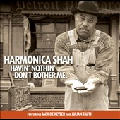 Harmonica Shah: Havin' Nothin' Don't Bother Me [Digipak] *