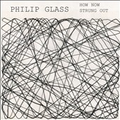 Dorothy Rothschild/Dorothy Pixley-Rothchild/Philip Glass: Philip Glass: How Now; Strung Out