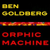 Ben Goldberg (Clarinet): Orphic Machine [Digipak] *
