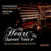 My Heart at Thy Sweet Voice - Music for the Wanamaker Organ & Flugelhorn / Peter Richard Conte, organ; Andrew Ennis, flugelhorn