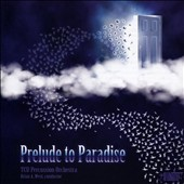 Prelude to Paradise - works by Jacob Remington, Casey Cangelosi, Martin Blessinger, Ryan George, Matt Moore, Pius Cheung, Dave Hall / TCU Percussion Orchestra, Brian West