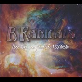 B Radicals: Free Your Imagination: A Sonifesto [Digipak]