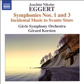 Joachim Nikolas Eggert (1779-1813): Symphonies Nos. 1 and 3; Incidental Music to 'Svante Sture' & 'The Moors in Spain' / Gavle SO, Korsten