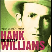 Hank Williams: Your Cheatin' Heart: The Best of Hank Williams