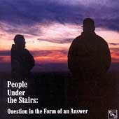 People Under the Stairs: Question in the Form of an Answer