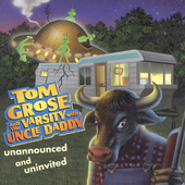 Tom Grose: Unannounced & Uninvited *