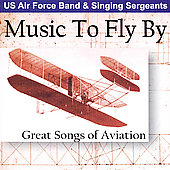 United States Air Force Concert Band: Music to Fly By: Great Songs of Aviation