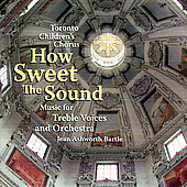 How Sweet the Sound - Music for Treble Voices & Orchestra by Brahms, Daley, Debussy, Faure, Evans, Galuppi, Halley. M. Haydn / Toronto Children's Chorus