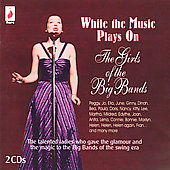 Various Artists: While the Music Plays On: The Girls of the Big Bands [Remaster]