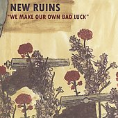 New Ruins: We Make Our Own Bad Luck *