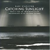Dave Stapleton: Catching Sunlight: Music For an Imaginary Film