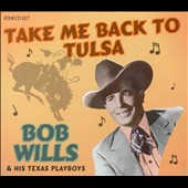 Bob Wills: Take Me Back to Tulsa [Proper Box]