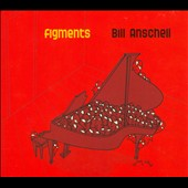 Bill Anschell: Figments [Digipak]