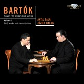 Bartok: Complete Works for Violin, Vol. 1 / Antal Zalai, violin; Jozsef Balog, piano