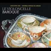 Le Violoncelle Baroque / Christophe Coin, Ensemble Baroque de Limoges