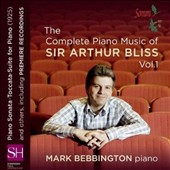 The Complete Piano Music of Sir Arthur Bliss, Vol. 1 - Piano Sonata; Toccata Suite et al. / Mark Bebbington, piano