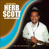 Herb Scott: Introducing Herb Scott On Alto Saxophone