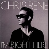 Chris Rene: I'm Right Here