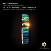 And Comes the Day - Carols and Antiphons for Advent - works by Chilcott; Joubert; Ord; Charpentier; Britten; Warlock; Howells / Choir of Queens' College Cambridge