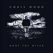 Chris Wood (Fiddle): None the Wiser