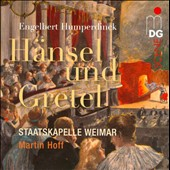 Humperdinck: Hansel and Gretel / Martin Hoff, Staatskapelle Weimar