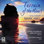 Terrain of the Heart: Song Cycles of Mark Abel (b.1948) / Jamie Chamberlin, Ariel Pisturino, sopranos; Victoria Kirsch, piano